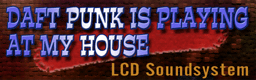 http://zenius-i-vanisher.com/forums/DDRX2/Banners/DAFT PUNK IS PLAYING AT MY HOUSE.png
