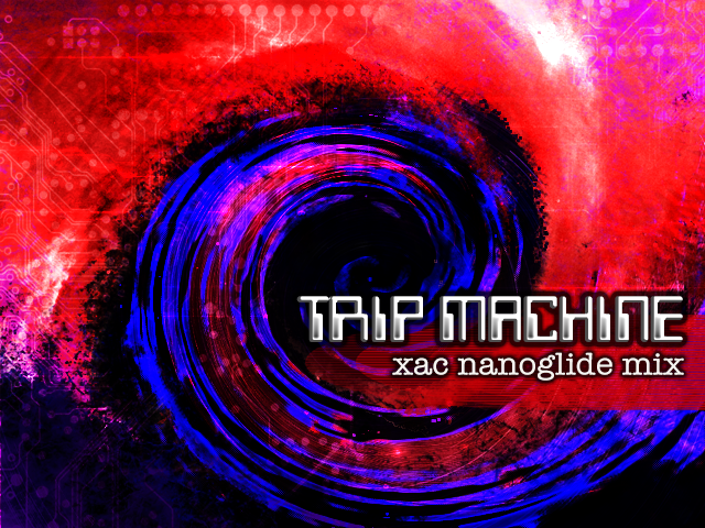 TRIP MACHINE (xac nanoglide mix).png