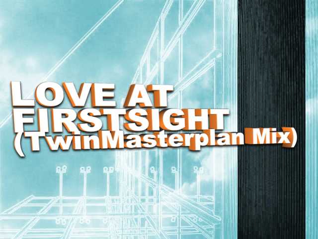 LOVE AT FIRSTSIGHT(TwinMasterplan Mix)