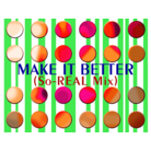MAKE IT BETTER (So-REAL Mix) HD Background
