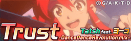 Trust -DanceDanceRevolution mix-