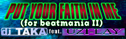 PUT YOUR FAITH IN ME (for beatmania II)